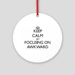Keep Calm by focusing on Awkward Ornament (Round)