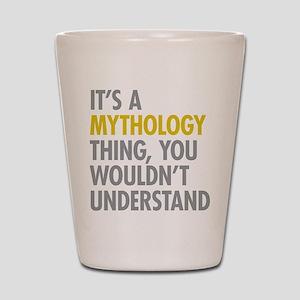 Its A Mythology Thing Shot Glass