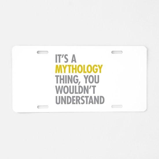 Its A Mythology Thing Aluminum License Plate