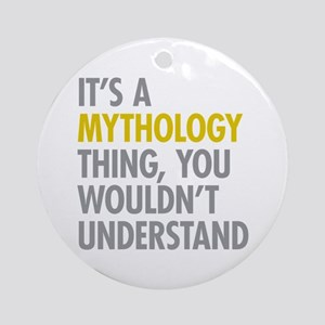 Its A Mythology Thing Ornament (Round)