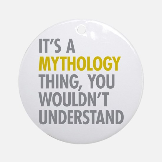 Its A Mythology Thing Ornament (Round)