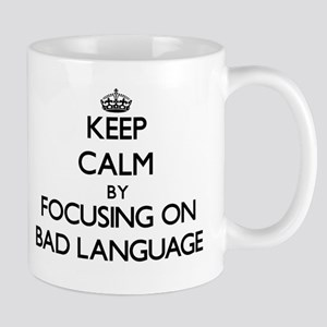 Keep Calm by focusing on Bad Language Mugs