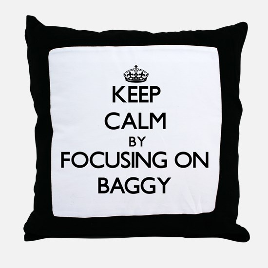 Keep Calm by focusing on Baggy Throw Pillow