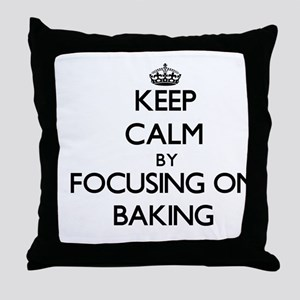 Keep Calm by focusing on Baking Throw Pillow