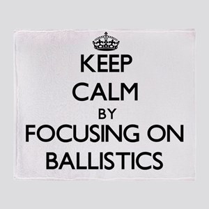 Keep Calm by focusing on Ballistics Throw Blanket