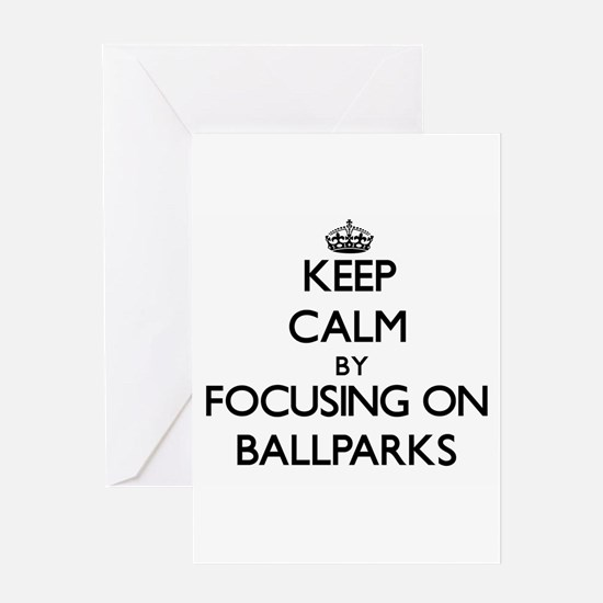 Keep Calm by focusing on Ballparks Greeting Cards