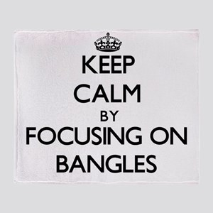 Keep Calm by focusing on Bangles Throw Blanket