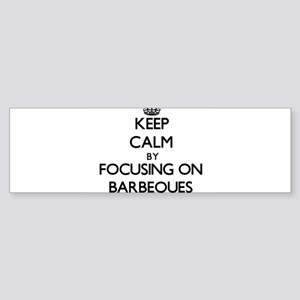 Keep Calm by focusing on Barbeques Bumper Sticker