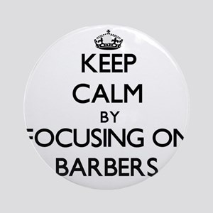 Keep Calm by focusing on Barbers Ornament (Round)