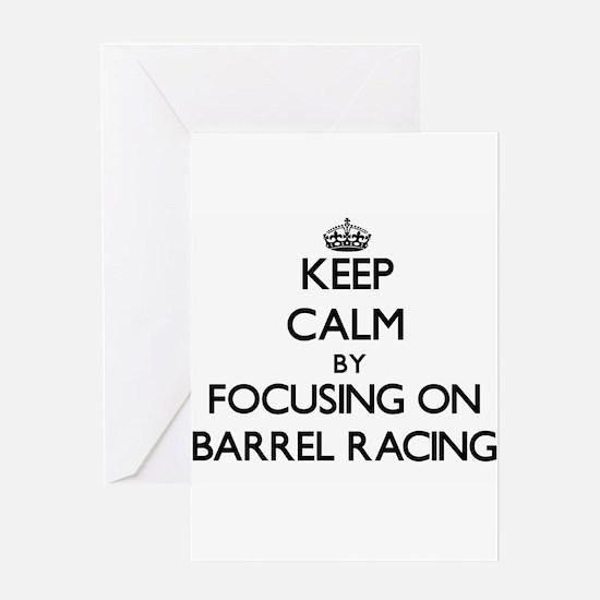 Keep Calm by focusing on Barrel Rac Greeting Cards