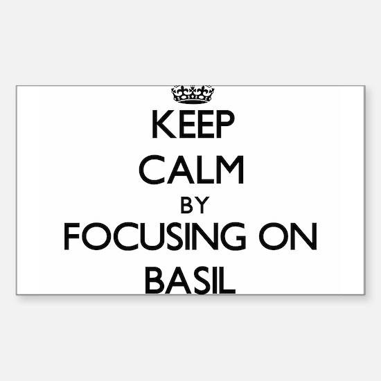 Keep Calm by focusing on Basil Decal