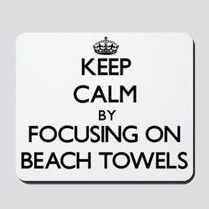 Keep Calm by focusing on Beach Towels Mousepad