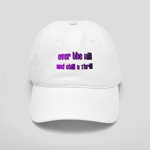 OVER THE HILL & STILL A THRILL Cap