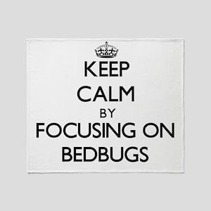 Keep Calm by focusing on Bedbugs Throw Blanket