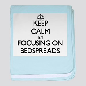 Keep Calm by focusing on Bedspreads baby blanket