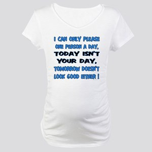 I can only please Maternity T-Shirt