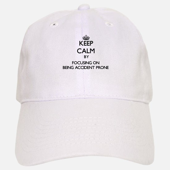 Keep Calm by focusing on Being Accident Prone Baseball Baseball Cap