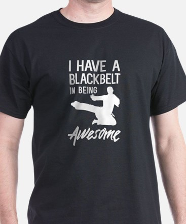 I have a blackbelt in being awesome T-Shirt