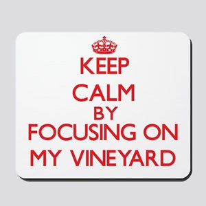 Keep Calm by focusing on My Vineyard Mousepad