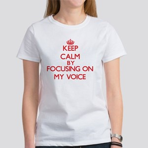 Keep Calm by focusing on My Voice T-Shirt