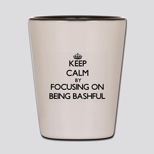 Keep Calm by focusing on Being Bashful Shot Glass