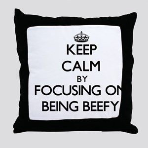 Keep Calm by focusing on Being Beefy Throw Pillow