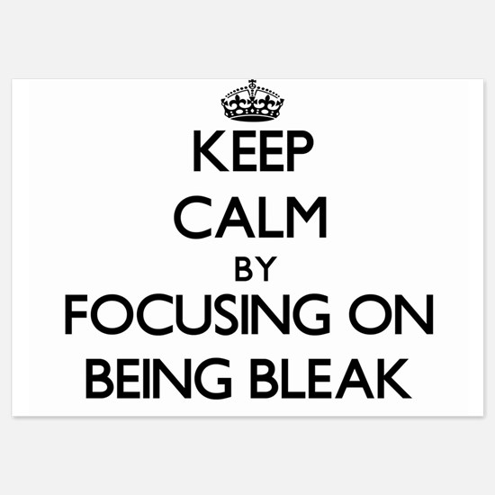 Keep Calm by focusing on Being Bleak Invitations