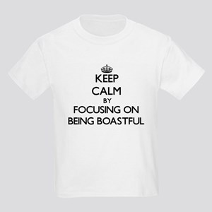 Keep Calm by focusing on Being Boastful T-Shirt