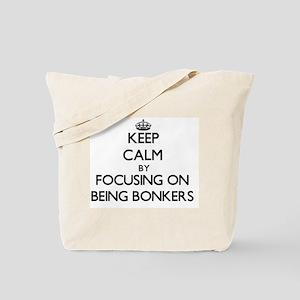Keep Calm by focusing on Being Bonkers Tote Bag