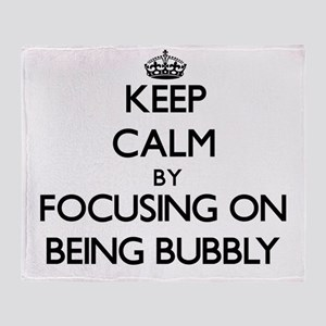 Keep Calm by focusing on Being Bubbl Throw Blanket
