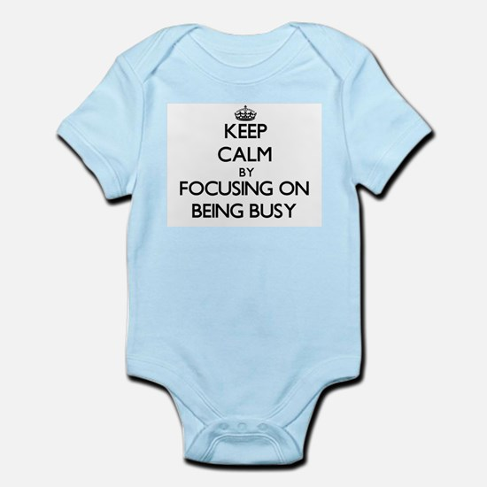 Keep Calm by focusing on Being Busy Body Suit