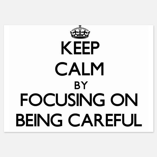 Keep Calm by focusing on Being Careful Invitations