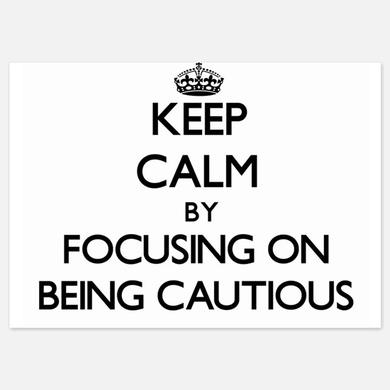 Keep Calm by focusing on Being Cautiou Invitations