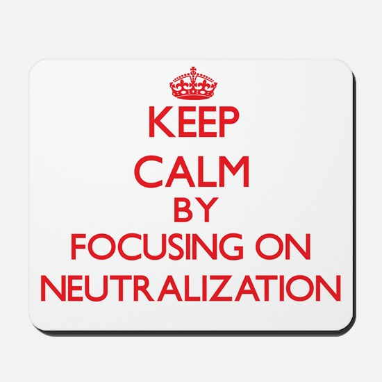 Keep Calm by focusing on Neutralization Mousepad