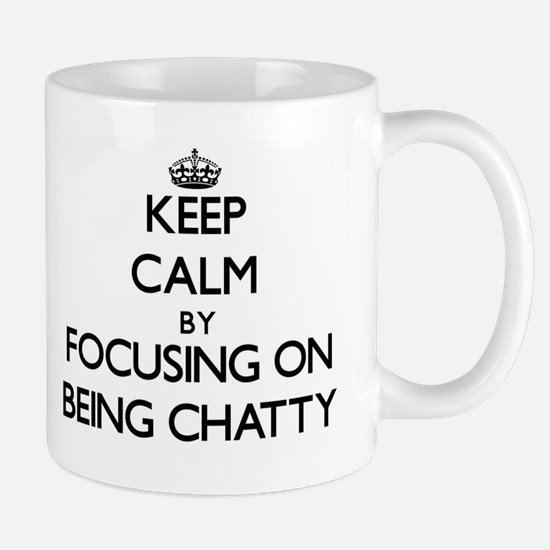 Keep Calm by focusing on Being Chatty Mugs