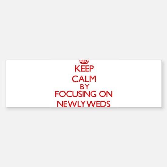 Keep Calm by focusing on Newlyweds Bumper Bumper Bumper Sticker