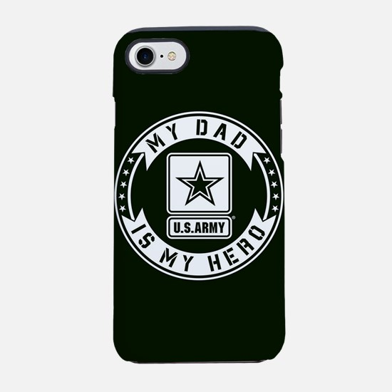 U.S. Army My Dad Is My Hero iPhone 7 Tough Case