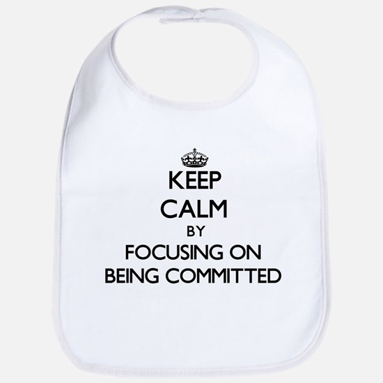 Keep Calm by focusing on Being Committed Bib