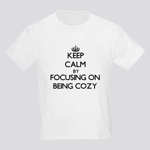 Keep Calm by focusing on Being Cozy T-Shirt
