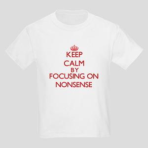 Keep Calm by focusing on Nonsense T-Shirt
