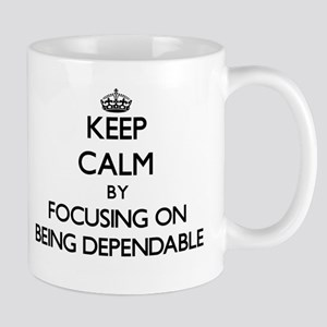 Keep Calm by focusing on Being Dependable Mugs