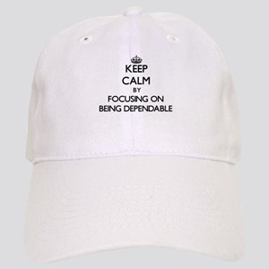 Keep Calm by focusing on Being Dependable Cap
