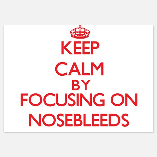 Keep Calm by focusing on Nosebleeds Invitations