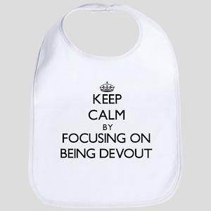 Keep Calm by focusing on Being Devout Bib