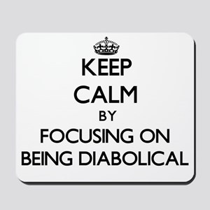 Keep Calm by focusing on Being Diabolica Mousepad