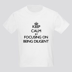 Keep Calm by focusing on Being Diligent T-Shirt