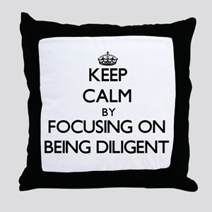 Keep Calm by focusing on Being Dilige Throw Pillow