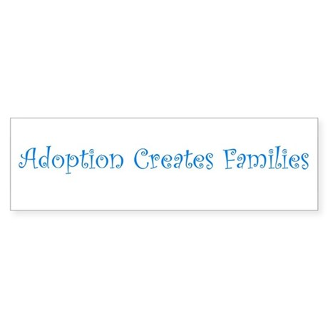 Adoption Creates Families Bumper Sticker