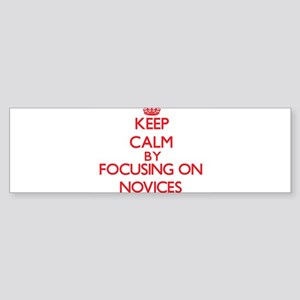 Keep Calm by focusing on Novices Bumper Sticker