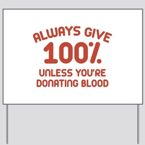 Always Give 100 Percent Yard Sign